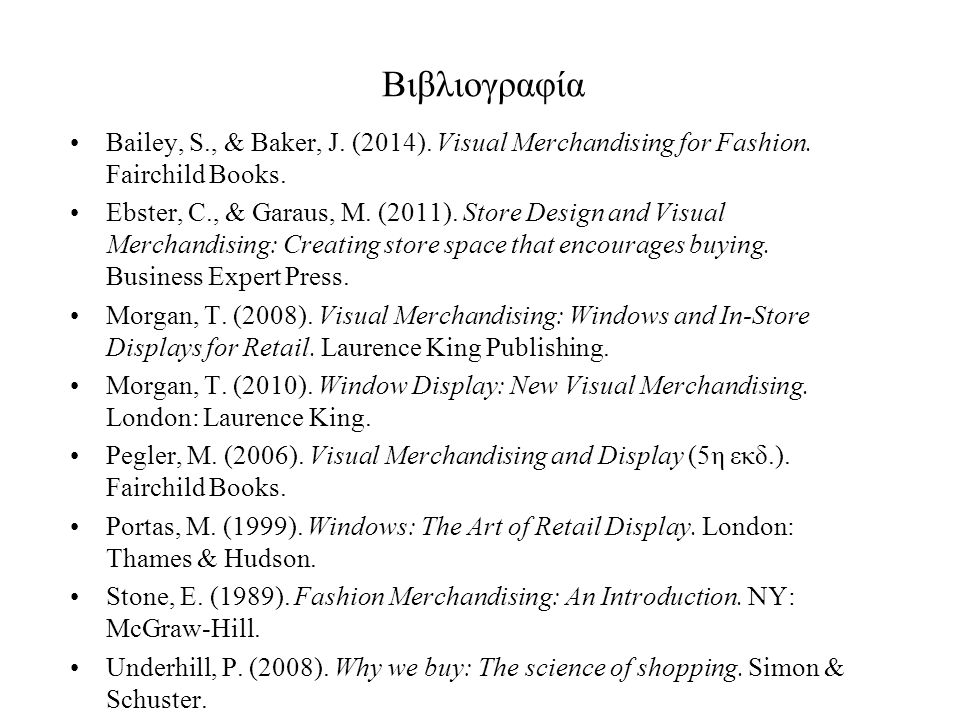 Βιβλιογραφία Bailey, S., & Baker, J. (2014). Visual Merchandising for Fashion. Fairchild Books.
