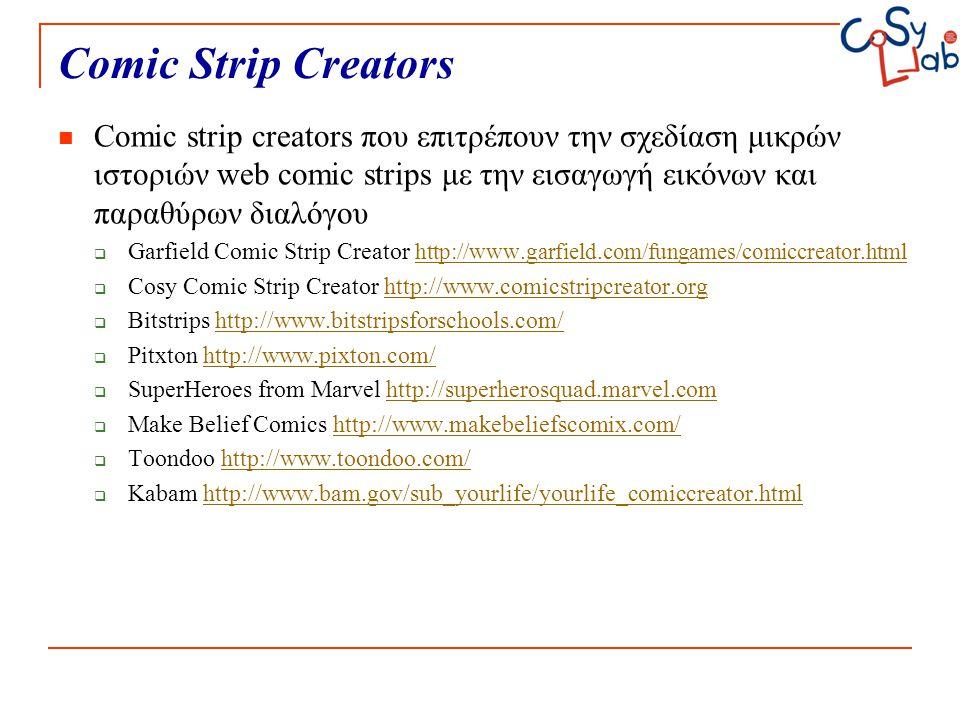 Comic Strip Creators Comic strip creators που επιτρέπουν την σχεδίαση μικρών ιστοριών web comic strips με την εισαγωγή εικόνων και παραθύρων διαλόγου.