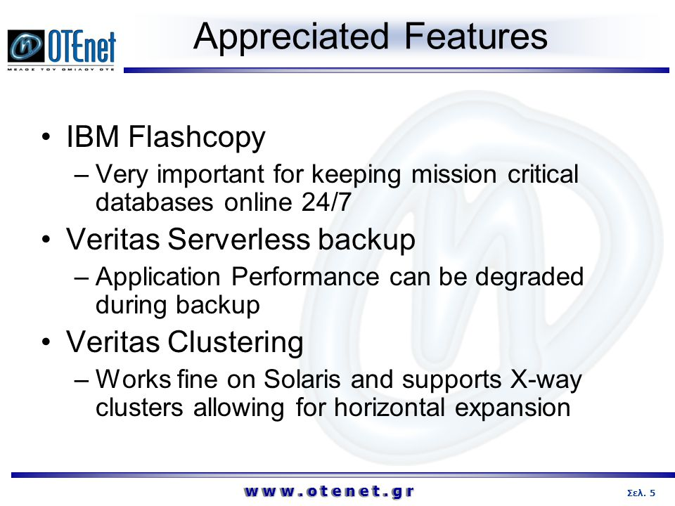 Appreciated Features IBM Flashcopy Veritas Serverless backup