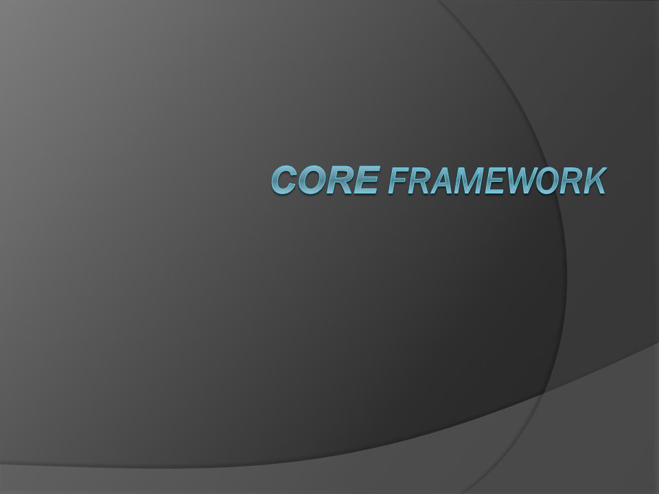 4/3/2017 9:57 AM Core Framework