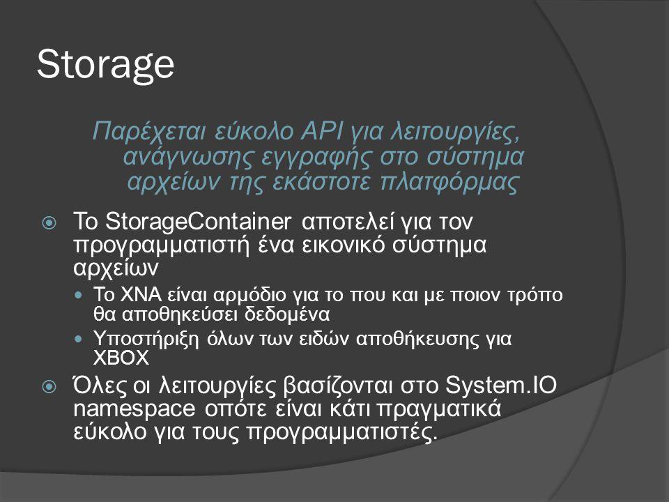 4/3/2017 9:57 AM Storage. Παρέχεται εύκολο APΙ για λειτουργίες, ανάγνωσης εγγραφής στο σύστημα αρχείων της εκάστοτε πλατφόρμας.