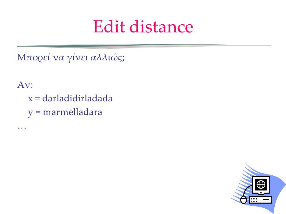 Edit distance Μπορεί να γίνει αλλιώς; Αν: x = darladidirladada