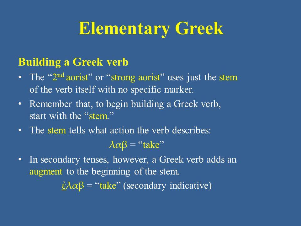 ἐλαβ = take (secondary indicative)