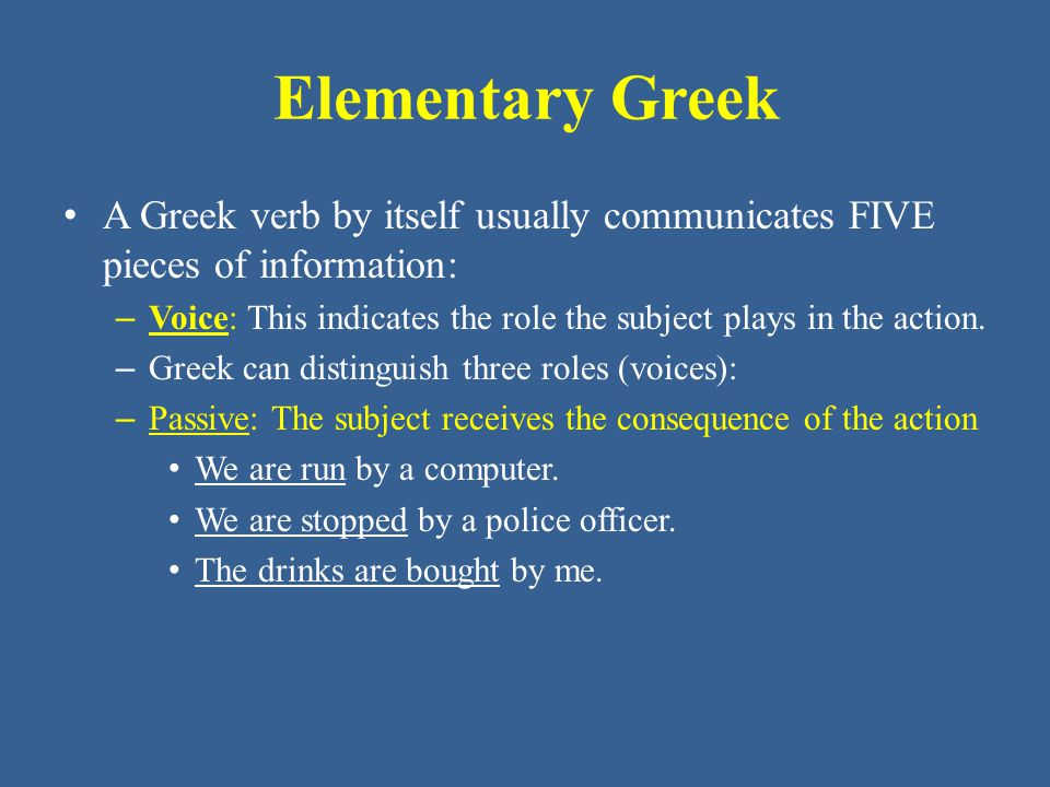 Elementary Greek A Greek verb by itself usually communicates FIVE pieces of information: