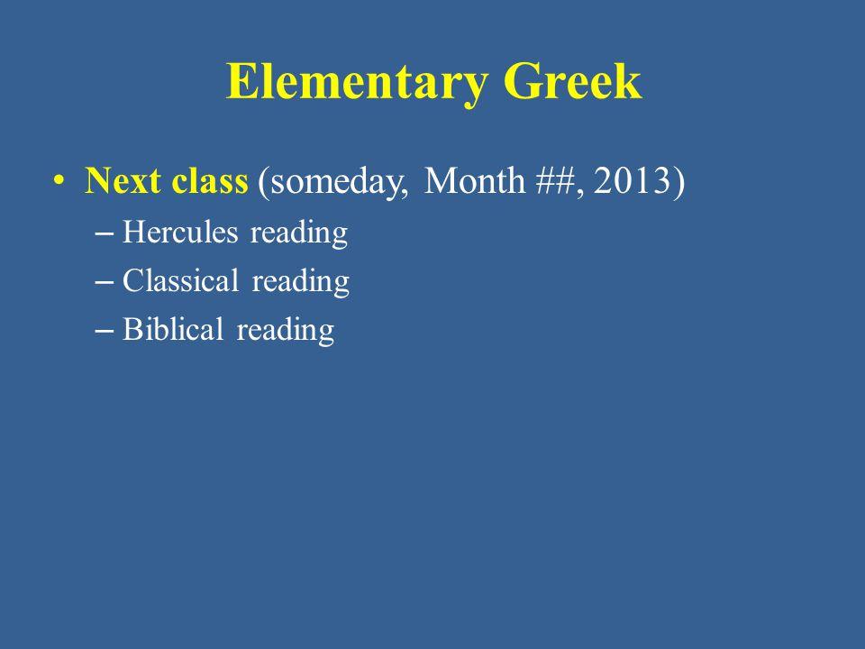 Elementary Greek Next class (someday, Month ##, 2013) Hercules reading