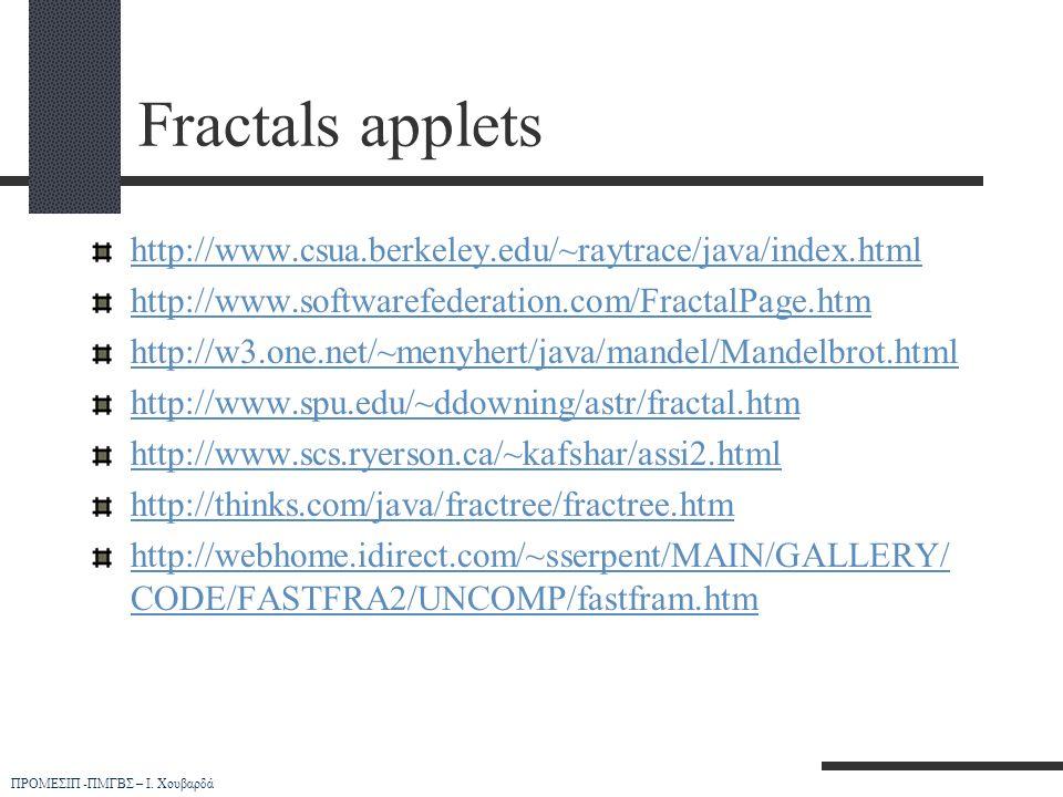 Fractals applets http://www.csua.berkeley.edu/~raytrace/java/index.html. http://www.softwarefederation.com/FractalPage.htm.