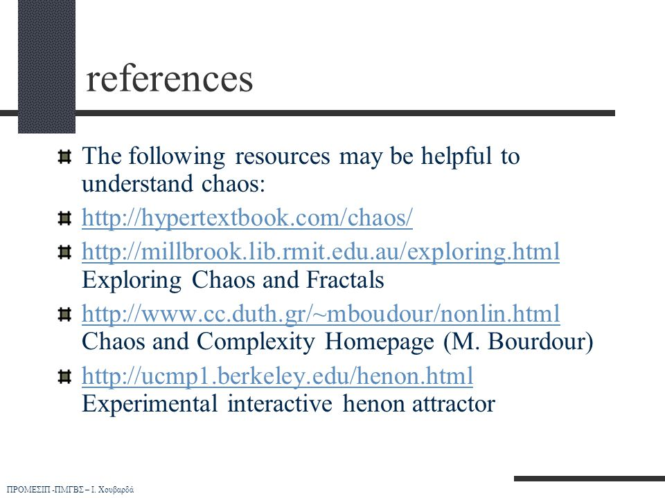 references The following resources may be helpful to understand chaos:
