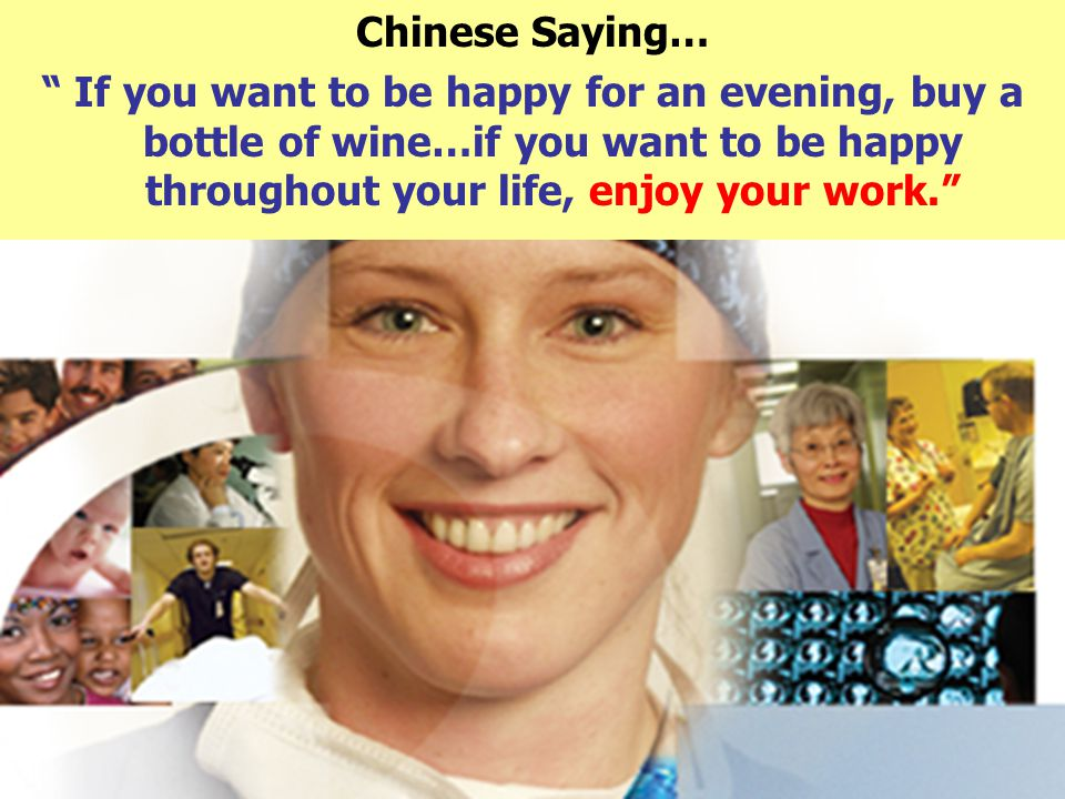 Chinese Saying… If you want to be happy for an evening, buy a bottle of wine…if you want to be happy throughout your life, enjoy your work.