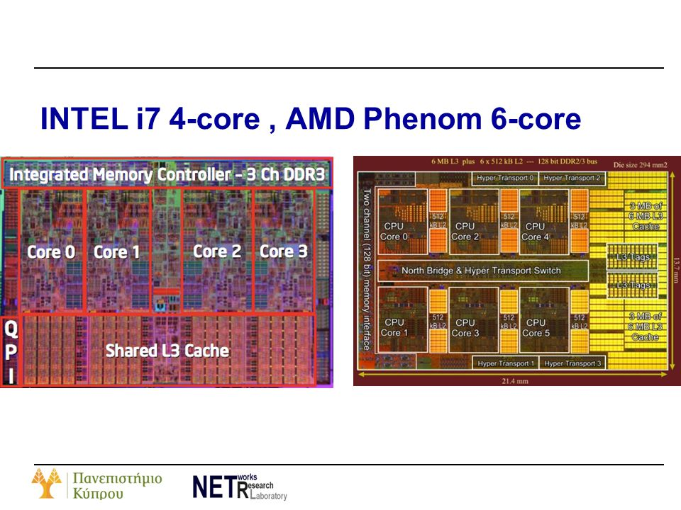 INTEL i7 4-core , AMD Phenom 6-core