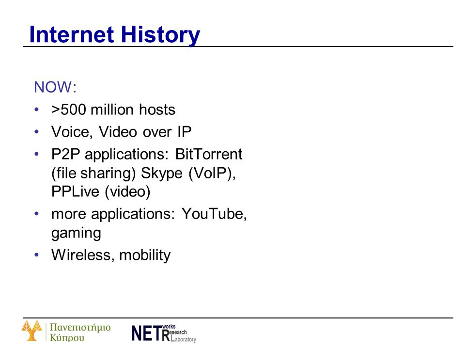 Internet History NOW: >500 million hosts Voice, Video over IP