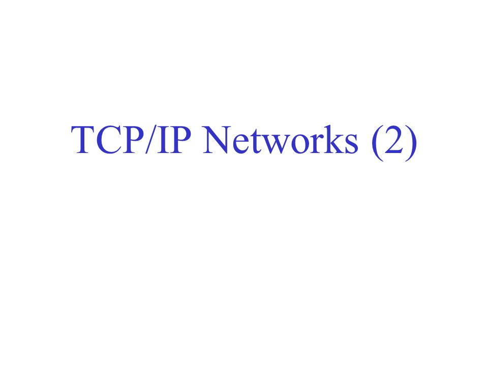 TCP/IP Networks (2)