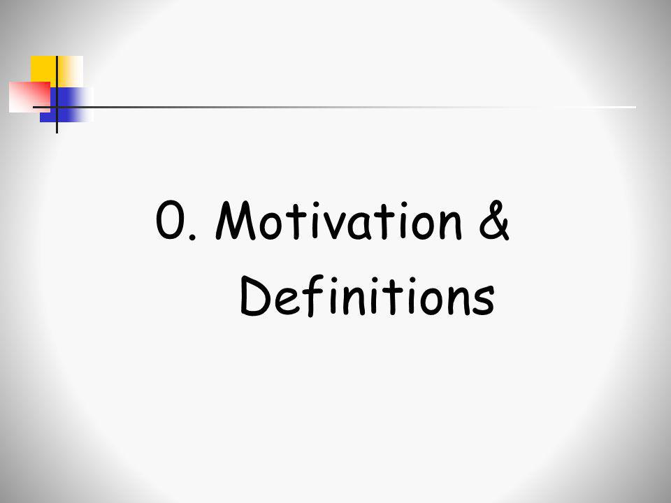 0. Motivation & Definitions