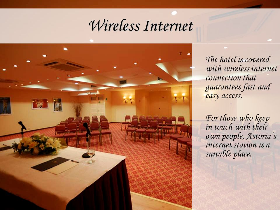 Wireless Internet The hotel is covered with wireless internet connection that guarantees fast and easy access.