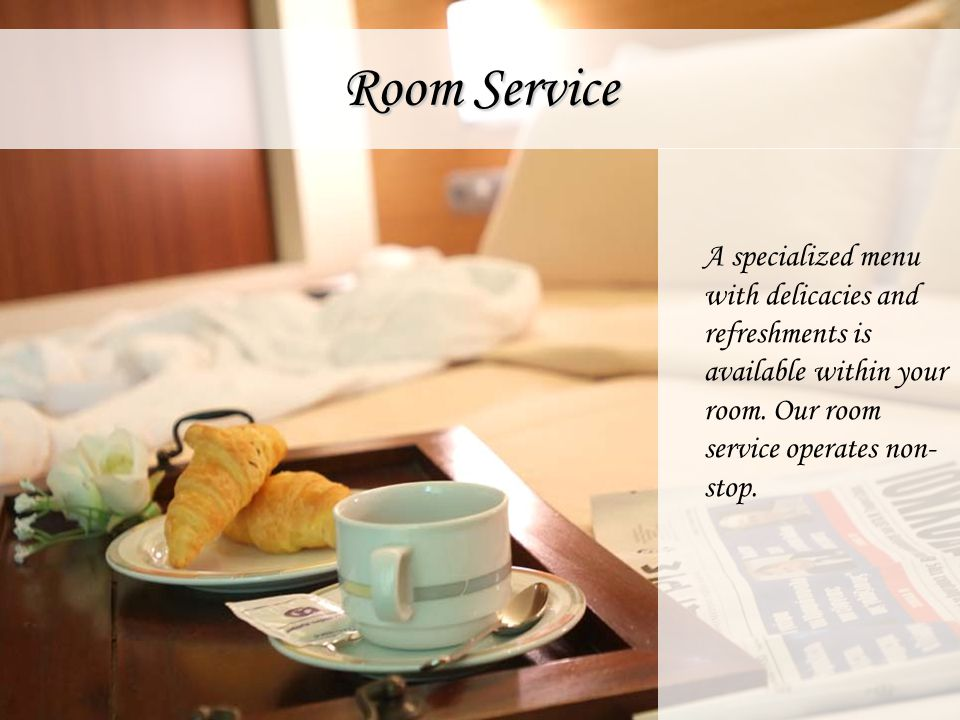 Room Service A specialized menu with delicacies and refreshments is available within your room.