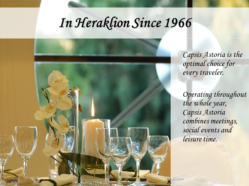 In Heraklion Since 1966 Capsis Astoria is the optimal choice for every traveler.