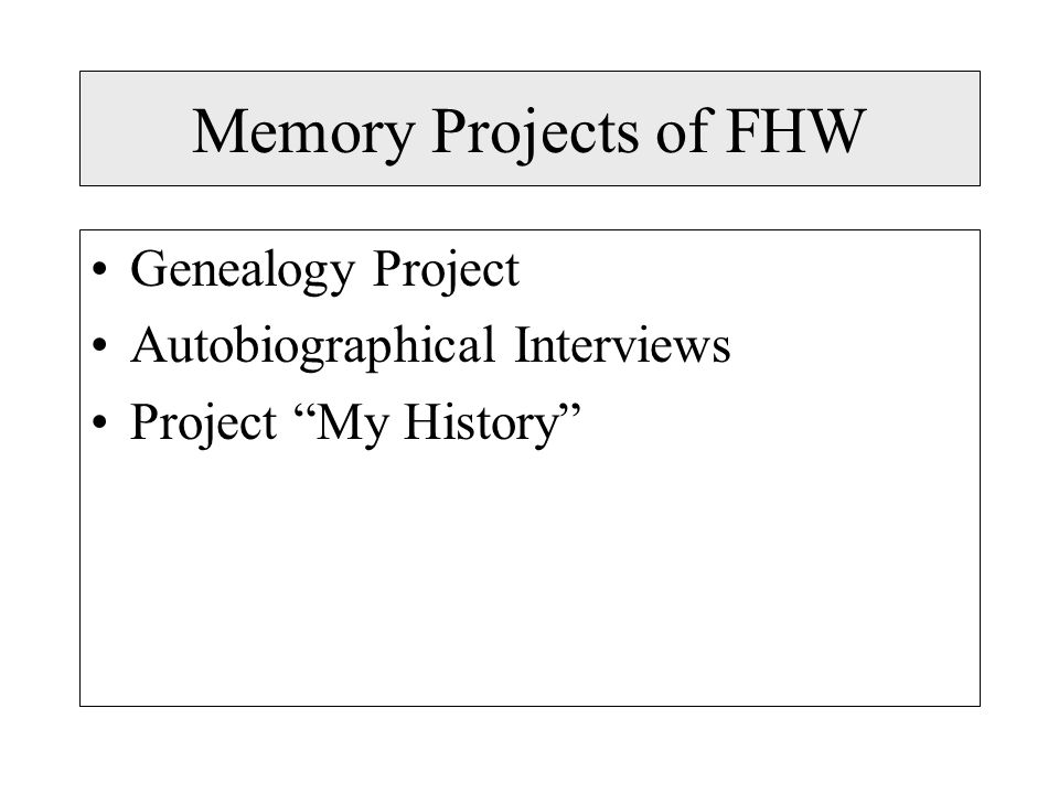 Memory Projects of FHW Genealogy Project Autobiographical Interviews
