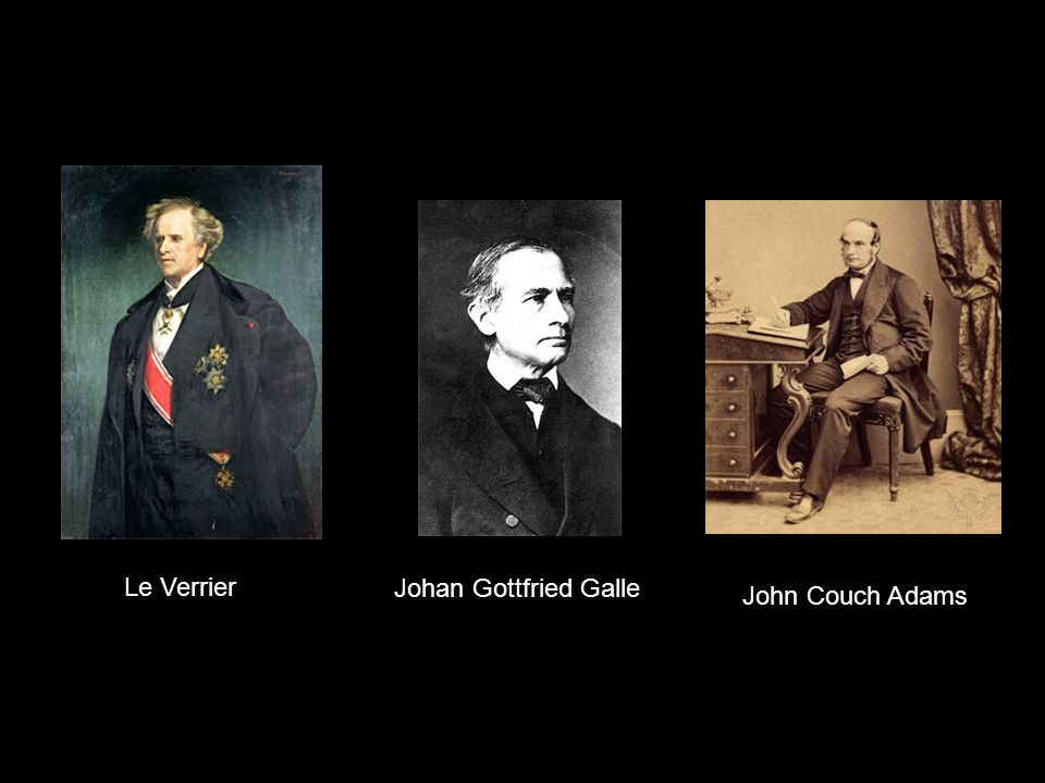 Le Verrier Johan Gottfried Galle John Couch Adams