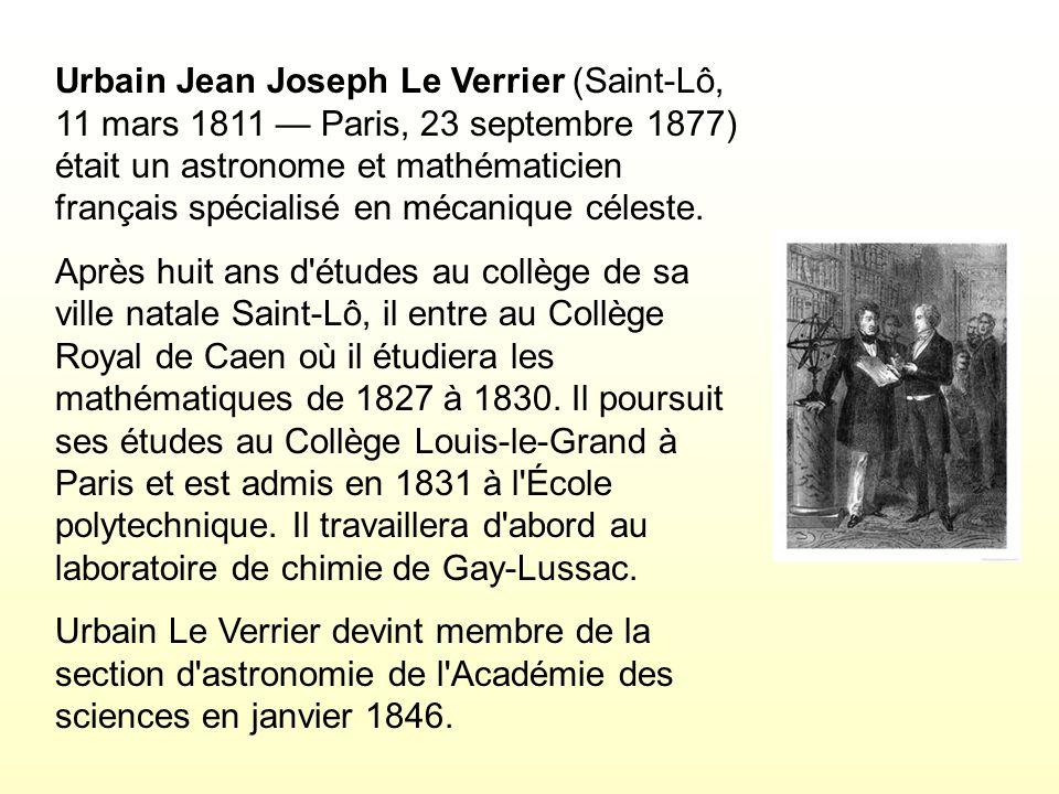 Urbain Jean Joseph Le Verrier (Saint-Lô, 11 mars 1811 — Paris, 23 septembre 1877) était un astronome et mathématicien français spécialisé en mécanique céleste.