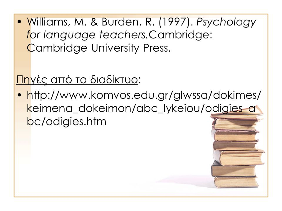 Williams, M. & Burden, R. (1997). Psychology for language teachers