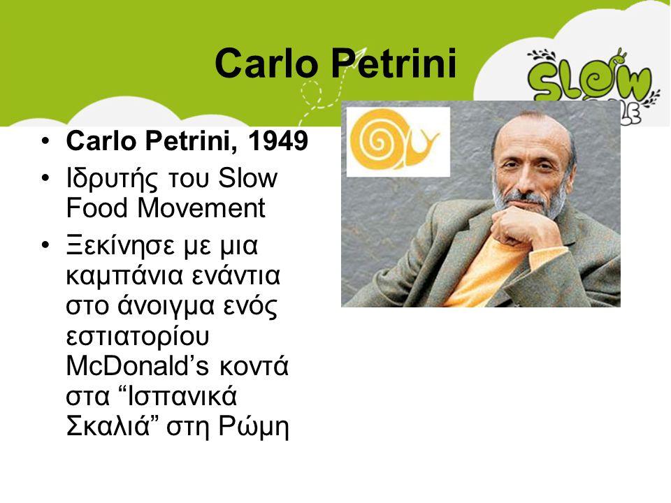Carlo Petrini Carlo Petrini, 1949 Ιδρυτής του Slow Food Movement
