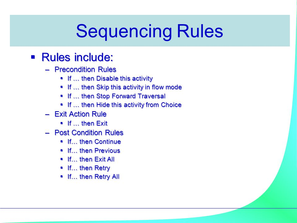 Sequencing Rules Rules include: Precondition Rules Exit Action Rule