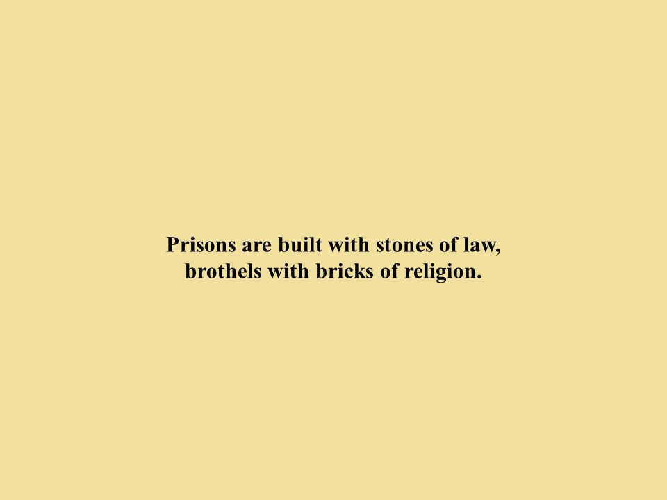 Prisons are built with stones of law,
