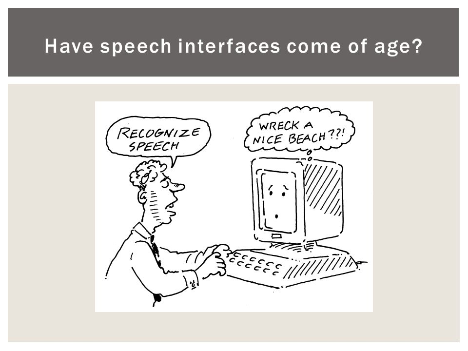 Have speech interfaces come of age