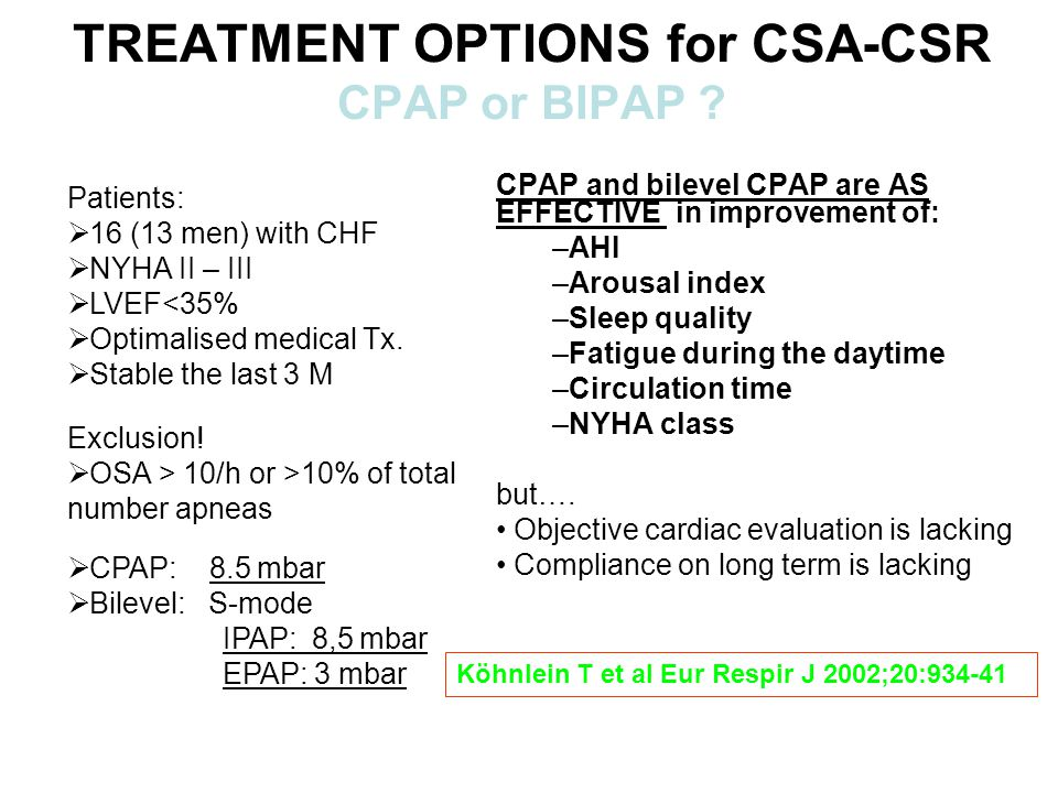 TREATMENT OPTIONS for CSA-CSR CPAP or BIPAP