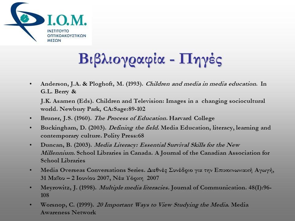 Βιβλιογραφία - Πηγές Anderson, J.A. & Ploghoft, M. (1993). Children and media in media education. In G.L. Berry &