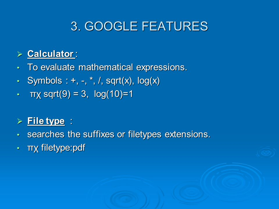 3. GOOGLE FEATURES Calculator : To evaluate mathematical expressions.