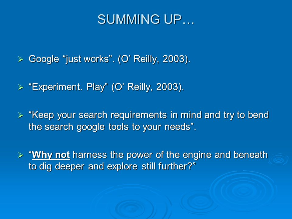 SUMMING UP… Google just works . (O' Reilly, 2003).
