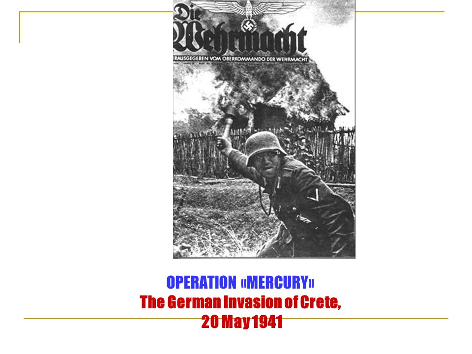 OPERATION «MERCURY» The German Invasion of Crete, 20 May 1941