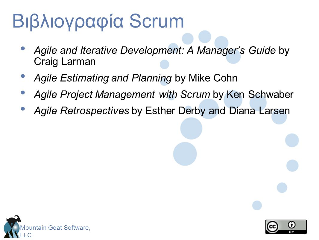 Βιβλιογραφία Scrum Agile and Iterative Development: A Manager's Guide by Craig Larman. Agile Estimating and Planning by Mike Cohn.