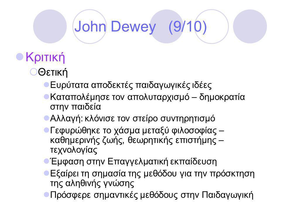 John Dewey (9/10) Κριτική Θετική Ευρύτατα αποδεκτές παιδαγωγικές ιδέες