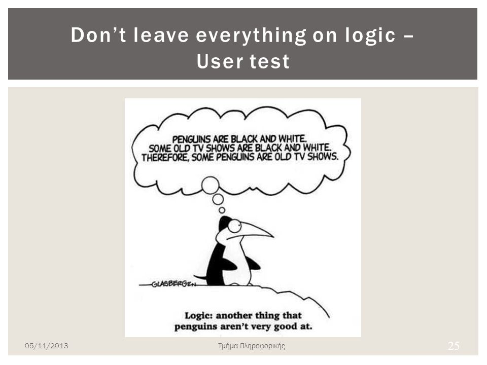 Don't leave everything on logic – User test