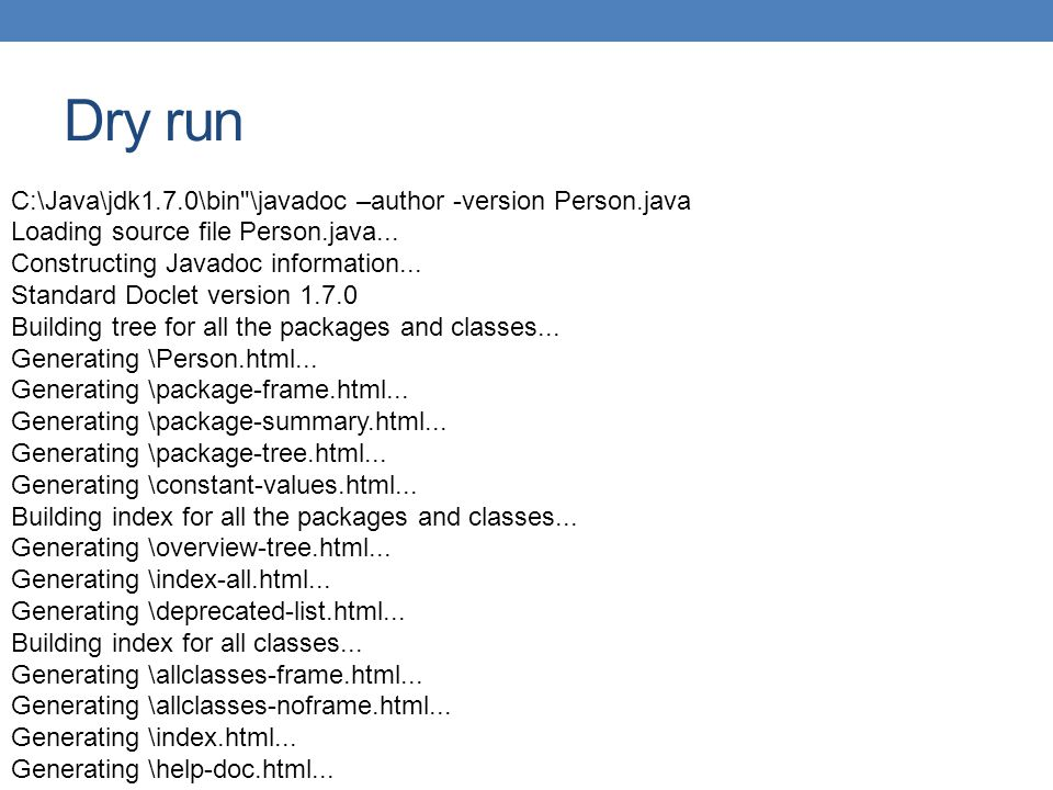 Dry run C:\Java\jdk1.7.0\bin \javadoc –author -version Person.java