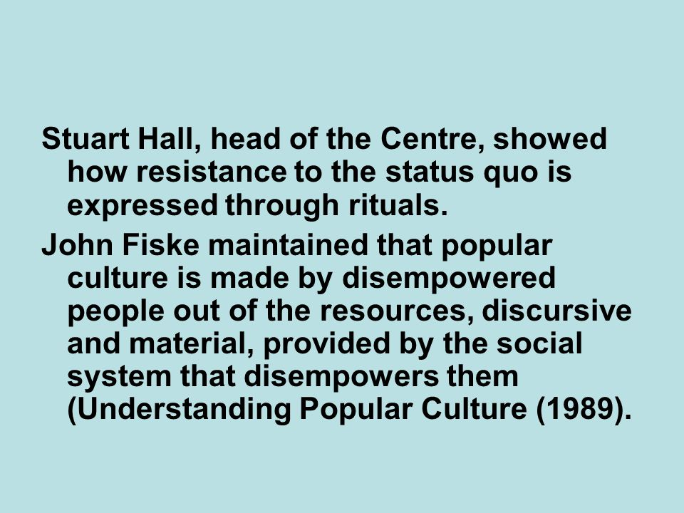 Stuart Hall, head of the Centre, showed how resistance to the status quo is expressed through rituals.
