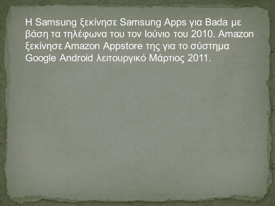 Η Samsung ξεκίνησε Samsung Apps για Bada με βάση τα τηλέφωνα του τον Ιούνιο του 2010. Amazon ξεκίνησε Amazon Appstore της για το σύστημα Google Android λειτουργικό Μάρτιος 2011.