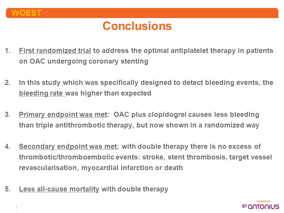 WOEST Conclusions. First randomized trial to address the optimal antiplatelet therapy in patients on OAC undergoing coronary stenting.