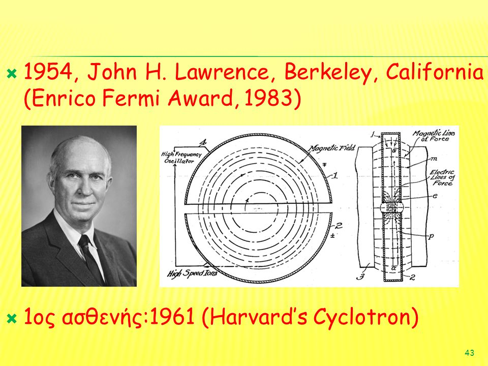 1954, John H. Lawrence, Berkeley, California (Enrico Fermi Award, 1983)