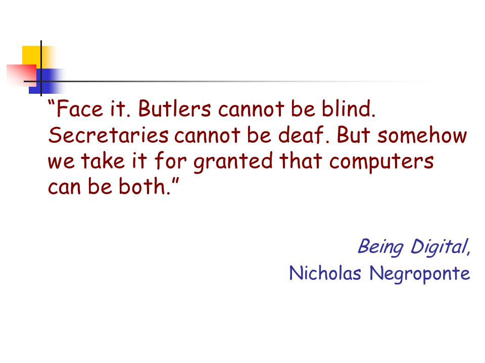 Face it. Butlers cannot be blind. Secretaries cannot be deaf
