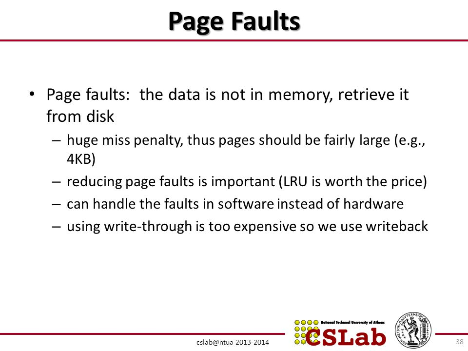Page Faults Page faults: the data is not in memory, retrieve it from disk. huge miss penalty, thus pages should be fairly large (e.g., 4KB)
