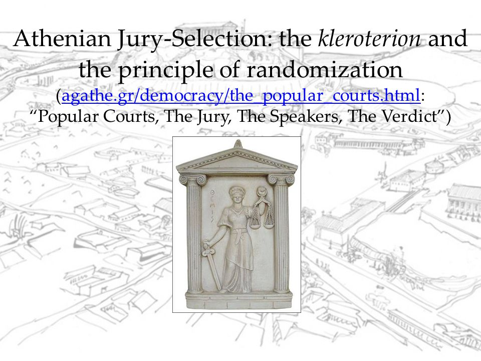 Athenian Jury-Selection: the kleroterion and the principle of randomization (agathe.gr/democracy/the_popular_courts.html: Popular Courts, The Jury, The Speakers, The Verdict )