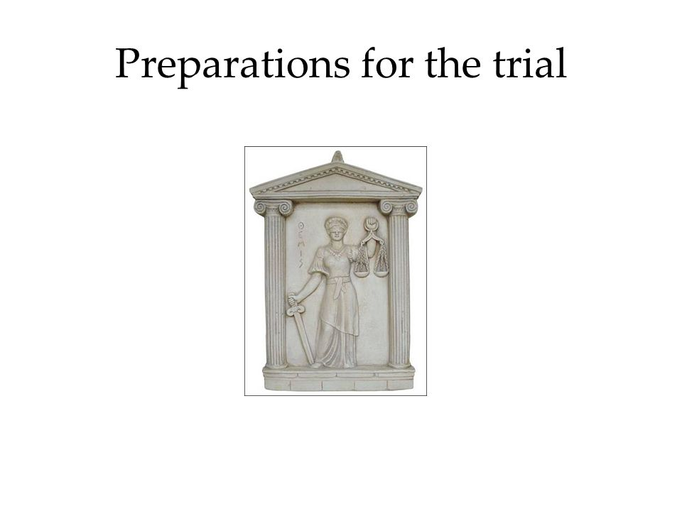 Preparations for the trial