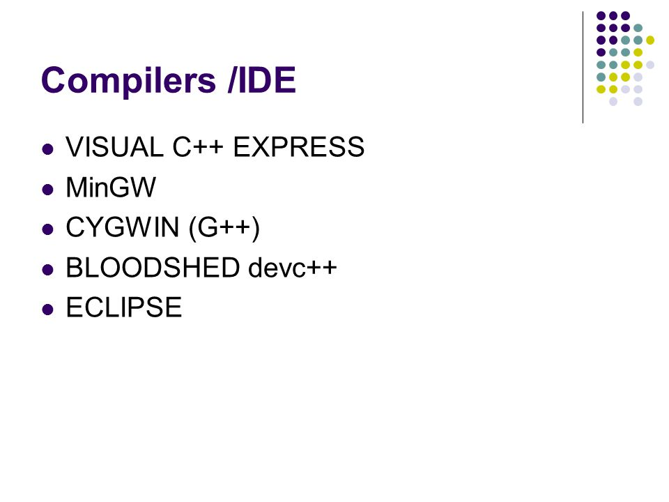 Compilers /IDE VISUAL C++ EXPRESS MinGW CYGWIN (G++) BLOODSHED devc++