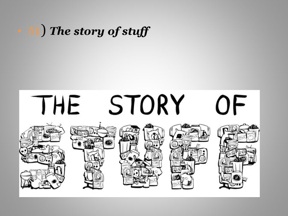 δ1) The story of stuff