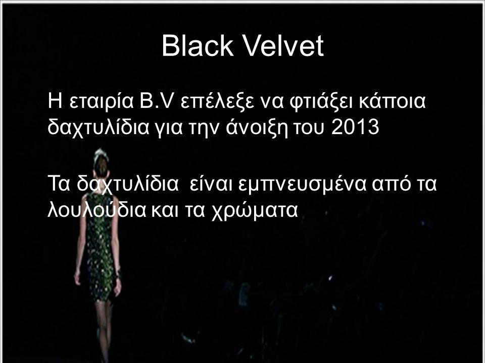 Black Velvet Η εταιρία B.V επέλεξε να φτιάξει κάποια δαχτυλίδια για την άνοιξη του 2013.