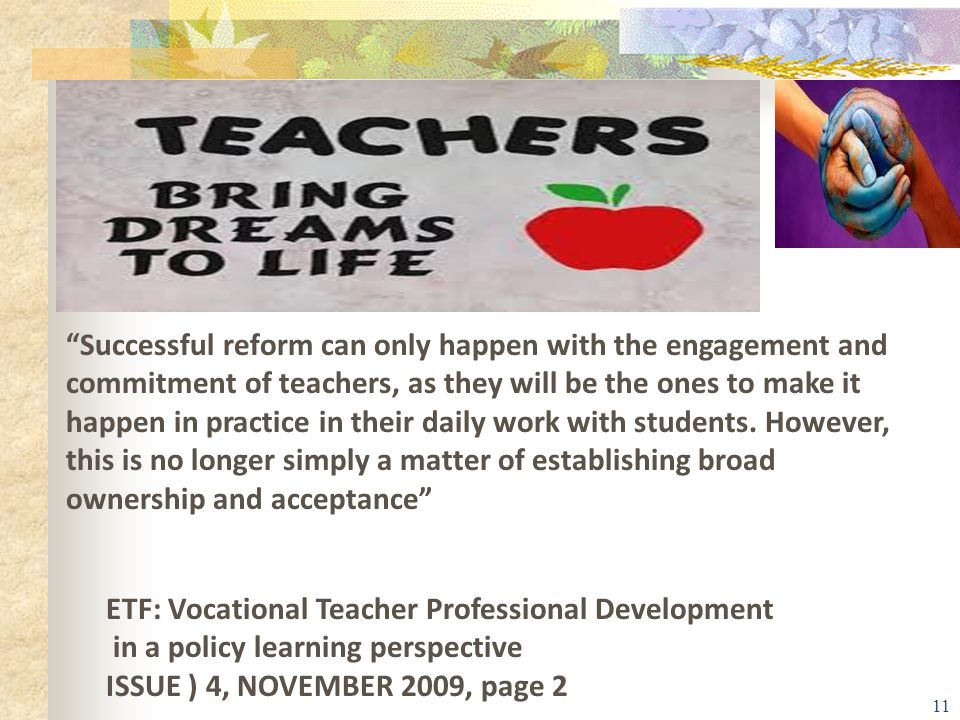 Successful reform can only happen with the engagement and commitment of teachers, as they will be the ones to make it happen in practice in their daily work with students. However, this is no longer simply a matter of establishing broad ownership and acceptance