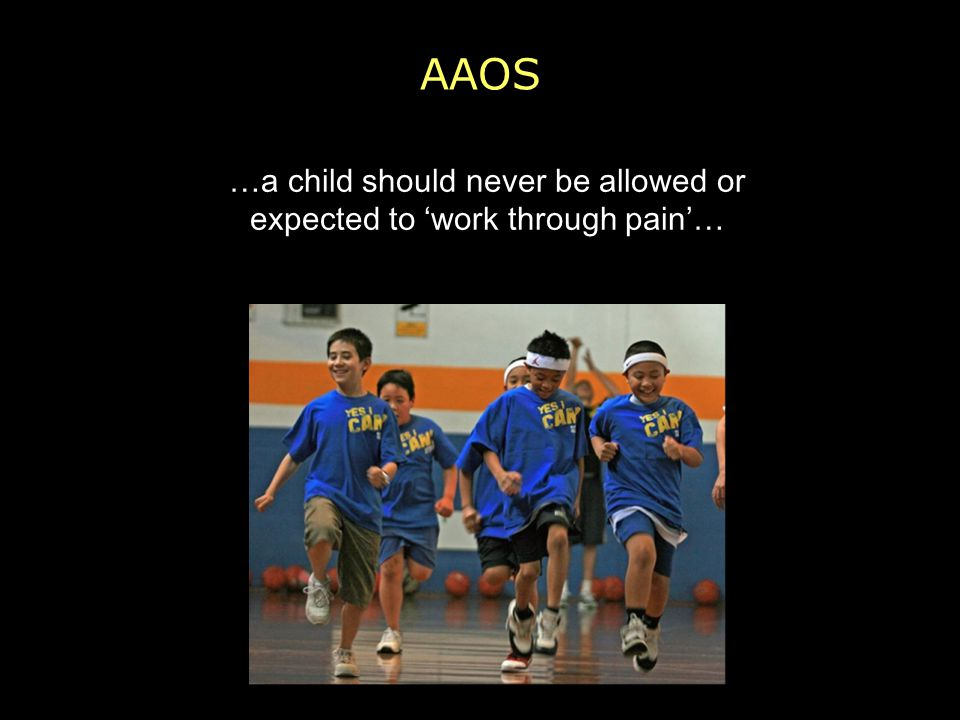 …a child should never be allowed or expected to 'work through pain'…