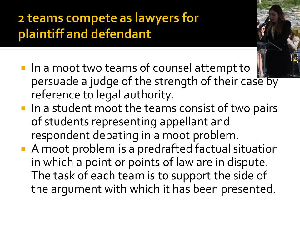 2 teams compete as lawyers for plaintiff and defendant
